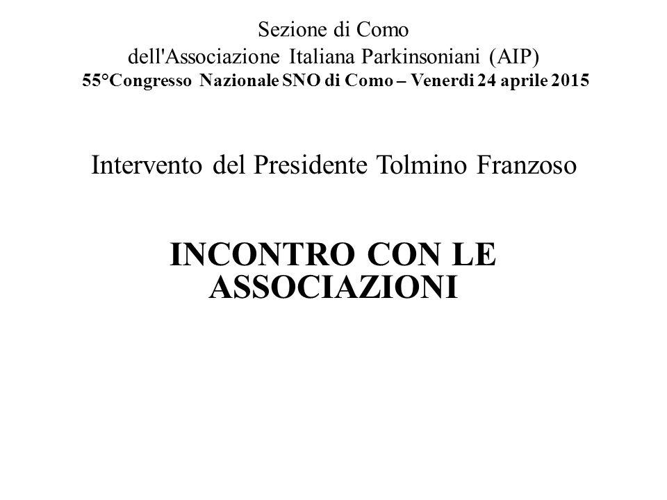 Sezione di Como dell'Associazione Italiana Parkinsoniani (AIP) 55°Congresso Nazionale SNO di Como – Venerdi 24 aprile 2015 Intervento del Presidente T