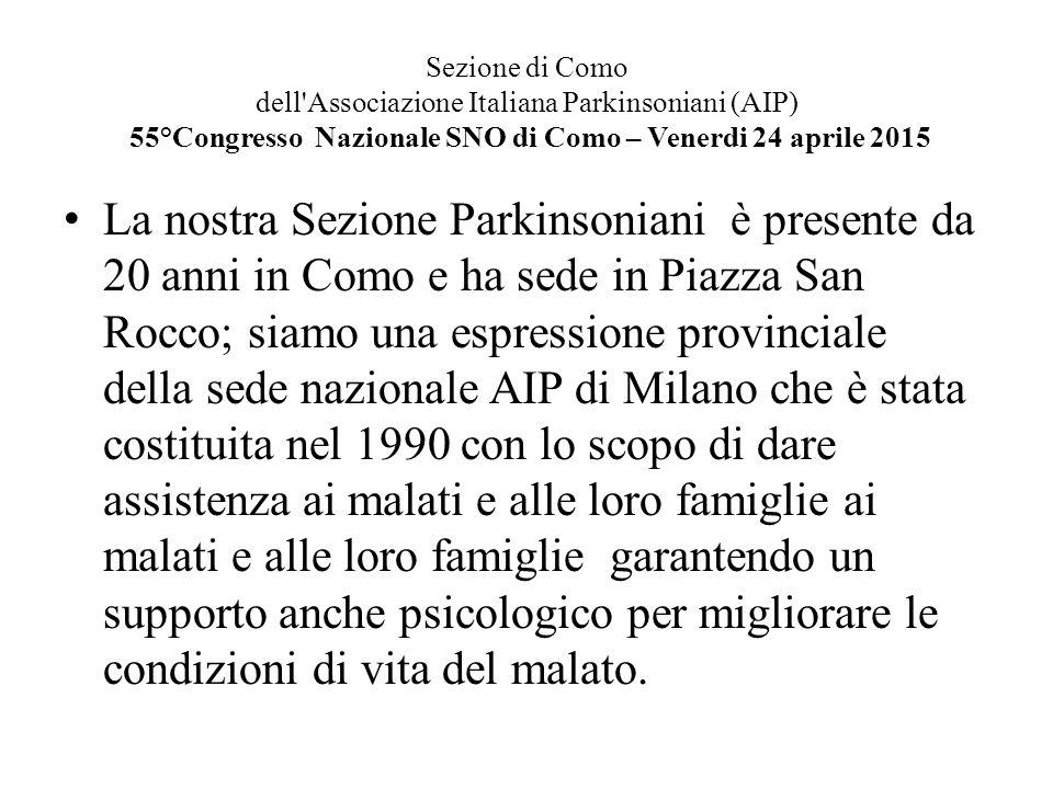 Sezione di Como dell'Associazione Italiana Parkinsoniani (AIP) 55°Congresso Nazionale SNO di Como – Venerdi 24 aprile 2015 La nostra Sezione Parkinson