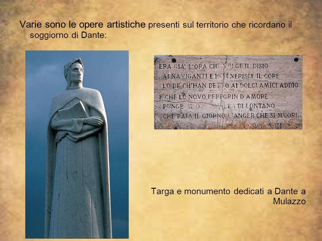 Varie sono le opere artistiche presenti sul territorio che ricordano il soggiorno di Dante: Targa e monumento dedicati a Dante a Mulazzo