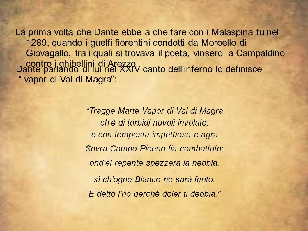 """Dante parlando di lui nel XXIV canto dell'inferno lo definisce """" vapor di Val di Magra"""": """"Tragge Marte Vapor di Val di Magra ch'è di torbidi nuvoli in"""
