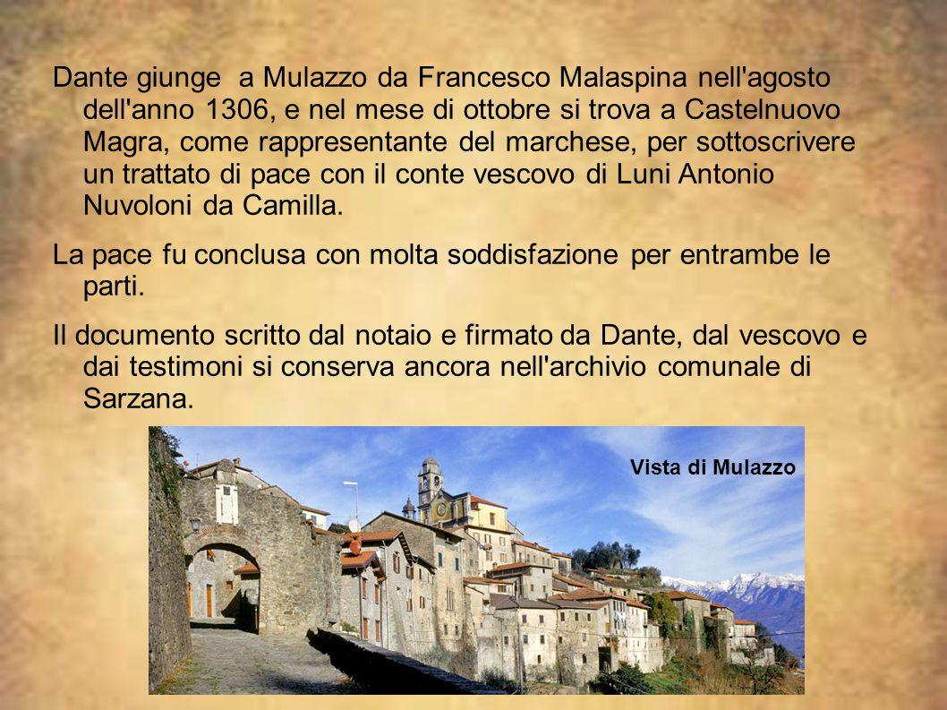 Dante giunge a Mulazzo da Francesco Malaspina nell'agosto dell'anno 1306, e nel mese di ottobre si trova a Castelnuovo Magra, come rappresentante del
