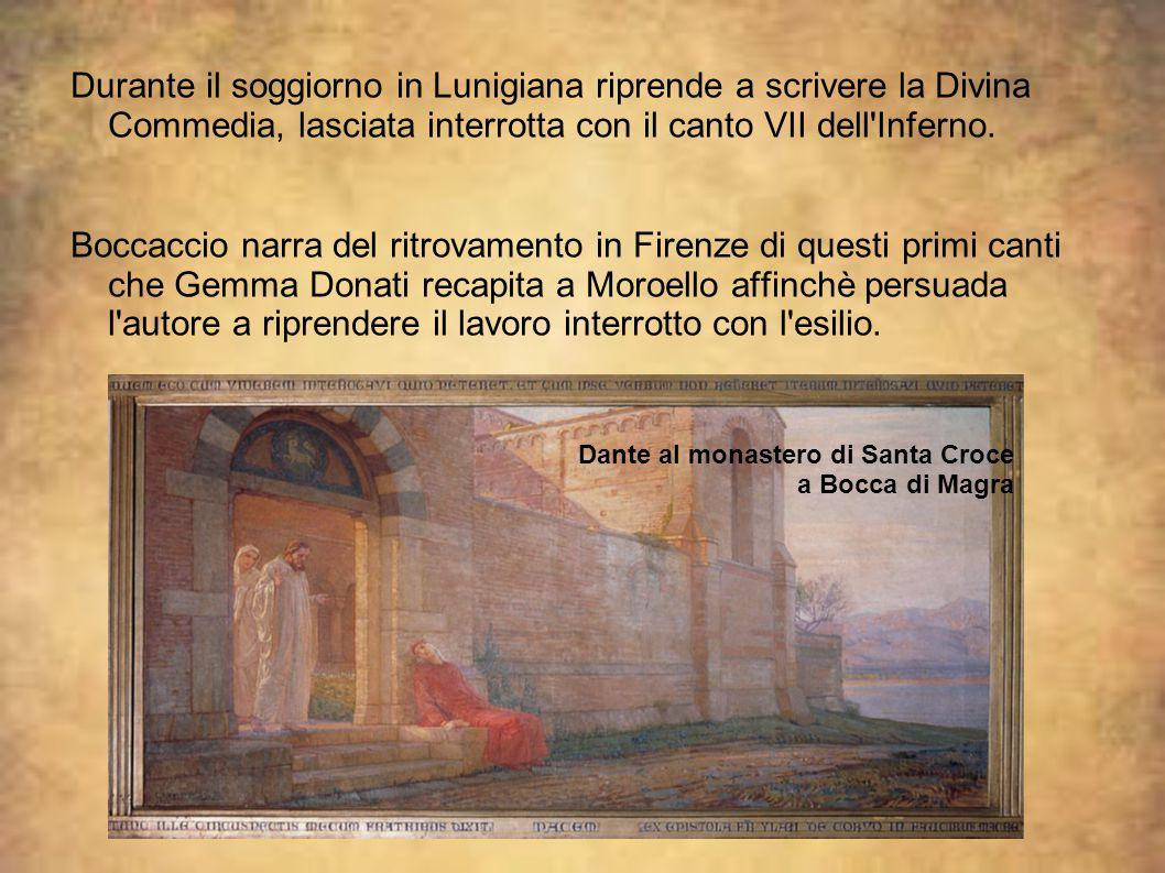 Durante il soggiorno in Lunigiana riprende a scrivere la Divina Commedia, lasciata interrotta con il canto VII dell'Inferno. Boccaccio narra del ritro