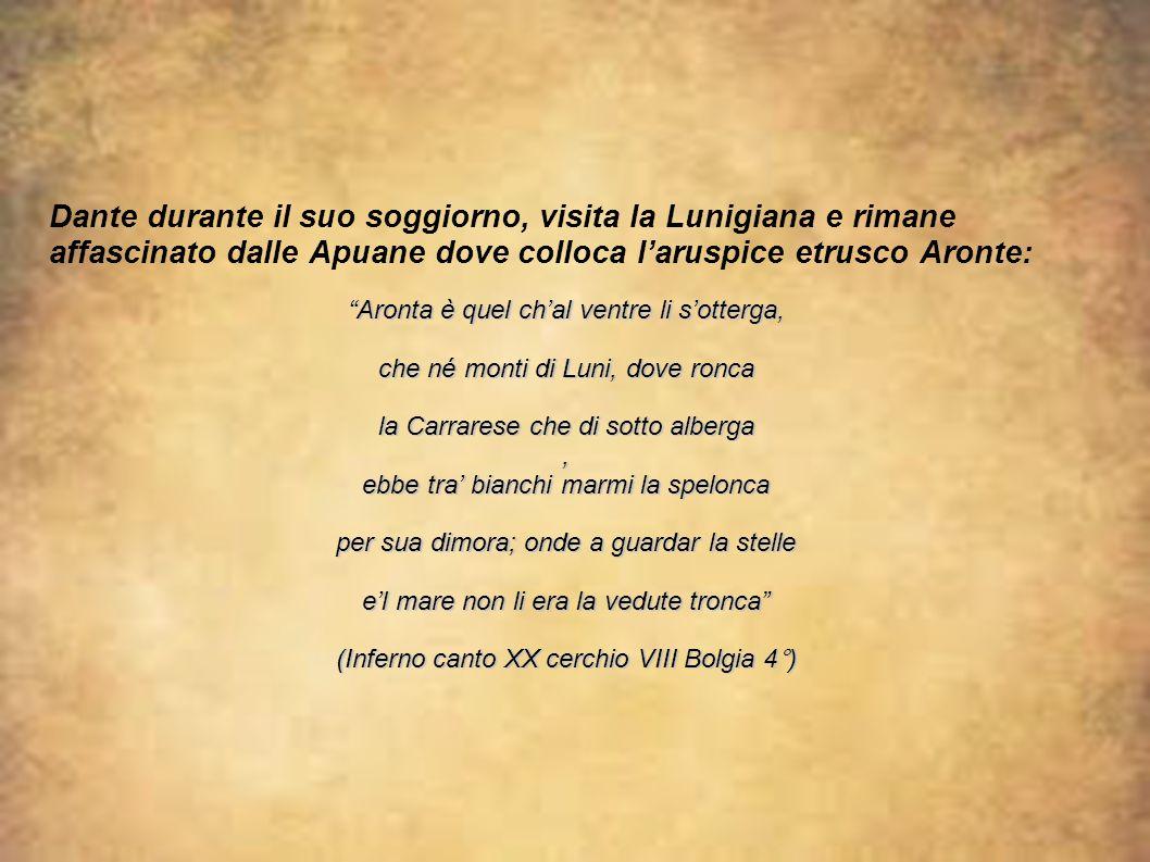 """Dante durante il suo soggiorno, visita la Lunigiana e rimane affascinato dalle Apuane dove colloca l'aruspice etrusco Aronte: """"Aronta è quel ch'al ven"""