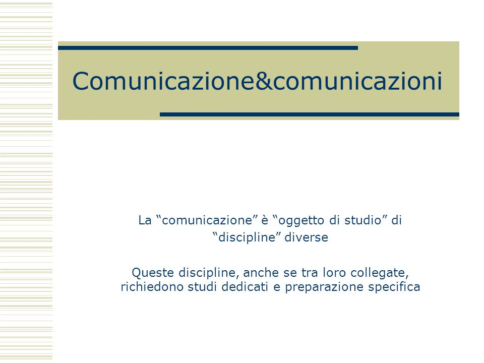Comunicazione&comunicazioni La comunicazione è oggetto di studio di discipline diverse Queste discipline, anche se tra loro collegate, richiedono studi dedicati e preparazione specifica
