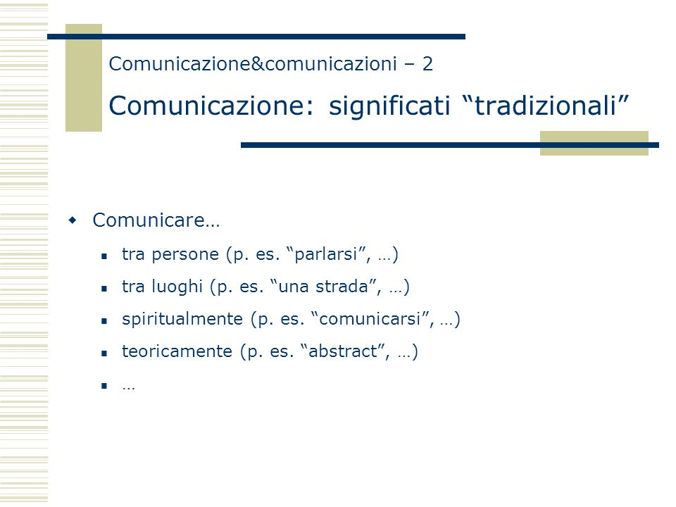 """Comunicazione&comunicazioni – 2 Comunicazione: significati """"tradizionali""""  Comunicare… tra persone (p. es. """"parlarsi"""", …) tra luoghi (p. es. """"una str"""