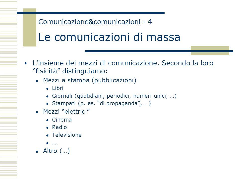 """Comunicazione&comunicazioni - 4 Le comunicazioni di massa  L'insieme dei mezzi di comunicazione. Secondo la loro """"fisicità"""" distinguiamo: Mezzi a sta"""