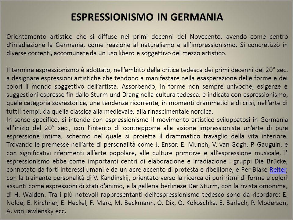 ESPRESSIONISMO IN GERMANIA Orientamento artistico che si diffuse nei primi decenni del Novecento, avendo come centro d'irradiazione la Germania, come