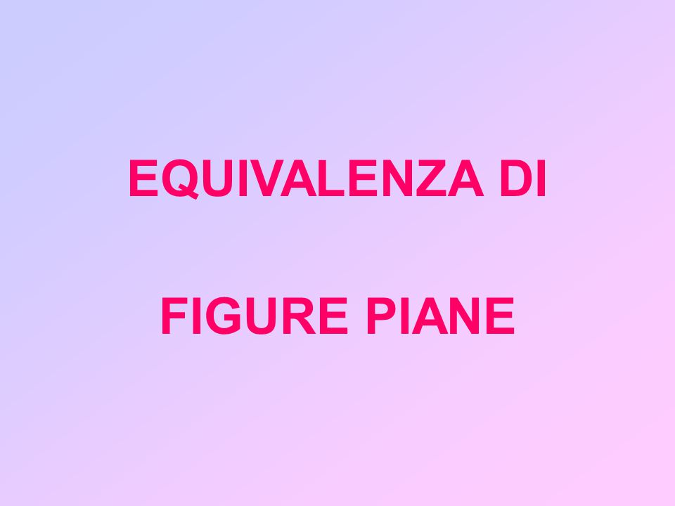EQUIVALENZA DI FIGURE PIANE
