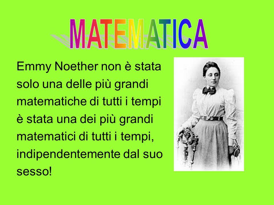 Emmy Noether non è stata solo una delle più grandi matematiche di tutti i tempi è stata una dei più grandi matematici di tutti i tempi, indipendentemente dal suo sesso!