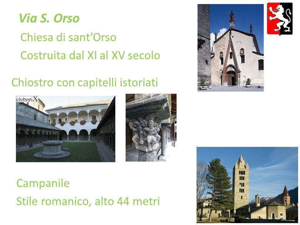 Via S. Orso Chiostro con capitelli istoriati Campanile Stile romanico, alto 44 metri Chiesa di sant'Orso Costruita dal XI al XV secolo