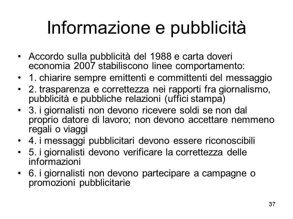 37 Informazione e pubblicità Accordo sulla pubblicità del 1988 e carta doveri economia 2007 stabiliscono linee comportamento: 1. chiarire sempre emitt