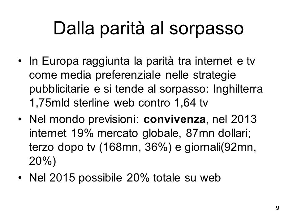 99 Dalla parità al sorpasso In Europa raggiunta la parità tra internet e tv come media preferenziale nelle strategie pubblicitarie e si tende al sorpa
