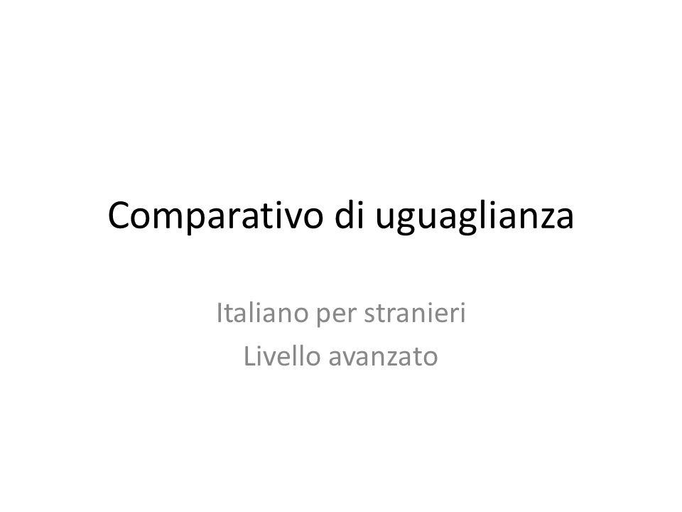 Comparativo di uguaglianza Italiano per stranieri Livello avanzato