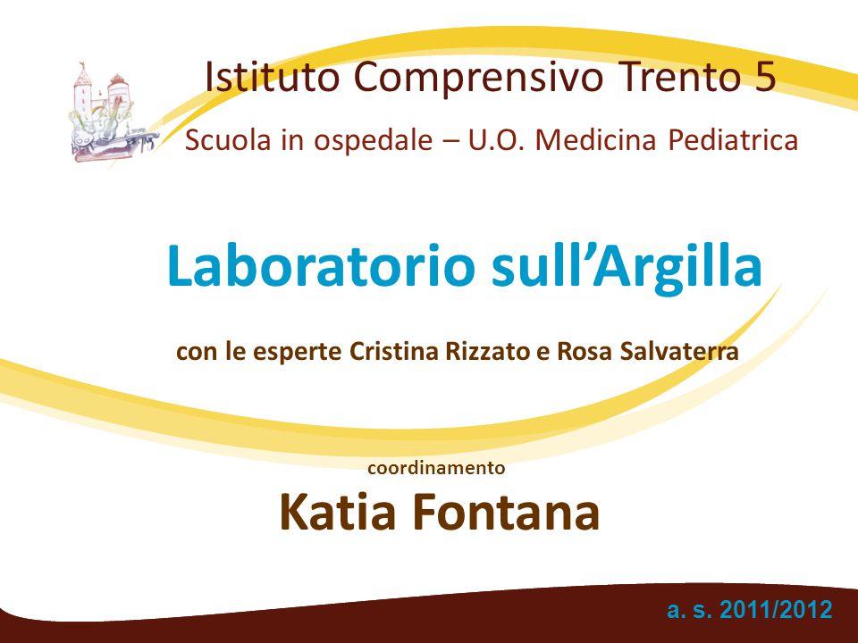 Istituto Comprensivo Trento 5 Scuola in ospedale – U.O. Medicina Pediatrica Laboratorio sull'Argilla a. s. 2011/2012 con le esperte Cristina Rizzato e