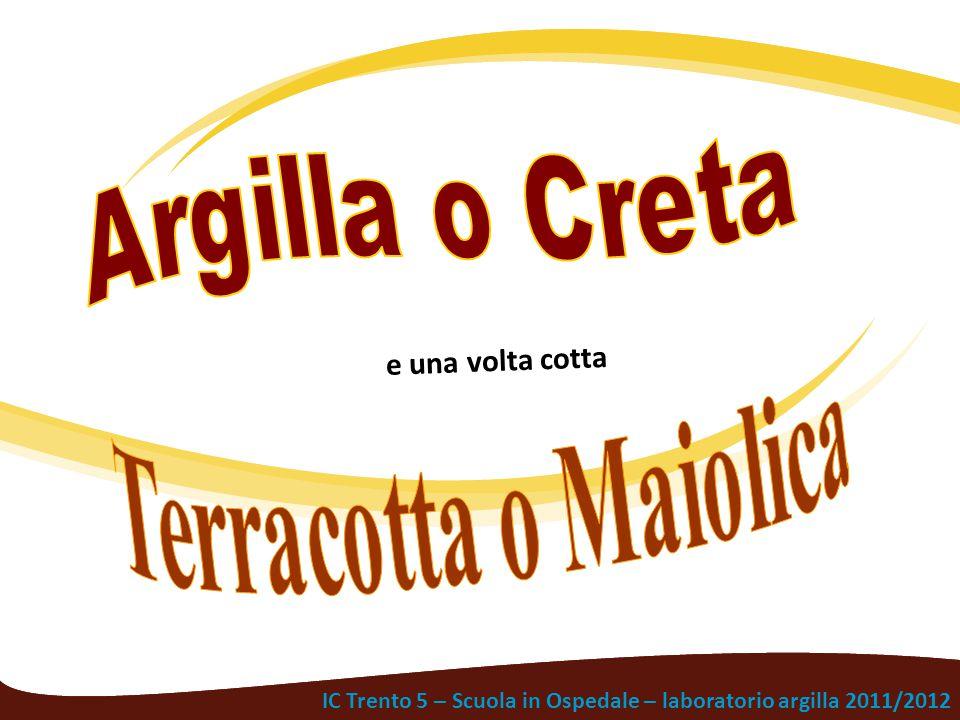 IC Trento 5 – Scuola in Ospedale – laboratorio argilla 2011/2012 e una volta cotta