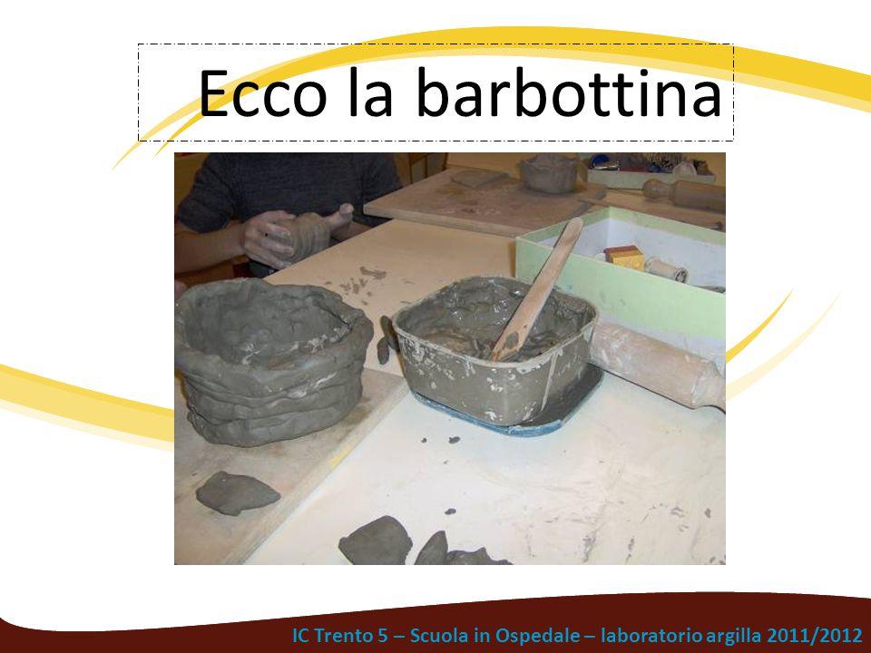 IC Trento 5 – Scuola in Ospedale – laboratorio argilla 2011/2012 Ecco la barbottina