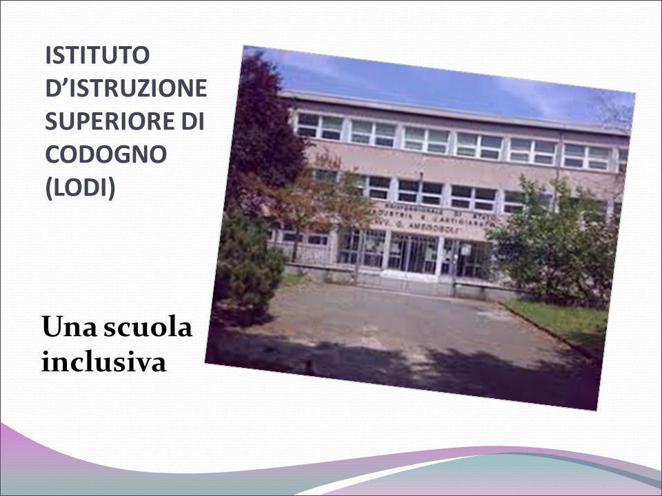 ISTITUTO D'ISTRUZIONE SUPERIORE DI CODOGNO (LODI) Una scuola inclusiva