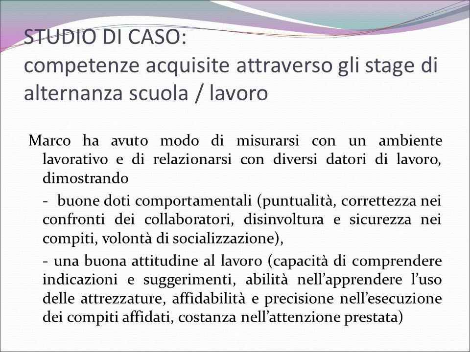 STUDIO DI CASO: competenze acquisite attraverso gli stage di alternanza scuola / lavoro Marco ha avuto modo di misurarsi con un ambiente lavorativo e