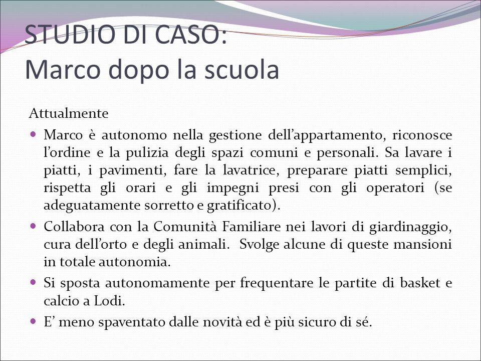 STUDIO DI CASO: Marco dopo la scuola Attualmente Marco è autonomo nella gestione dell'appartamento, riconosce l'ordine e la pulizia degli spazi comuni