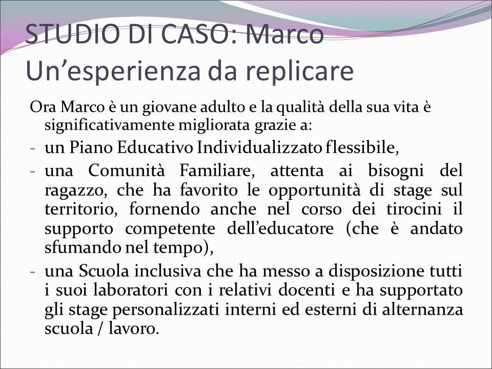 STUDIO DI CASO: Marco Un'esperienza da replicare Ora Marco è un giovane adulto e la qualità della sua vita è significativamente migliorata grazie a: -