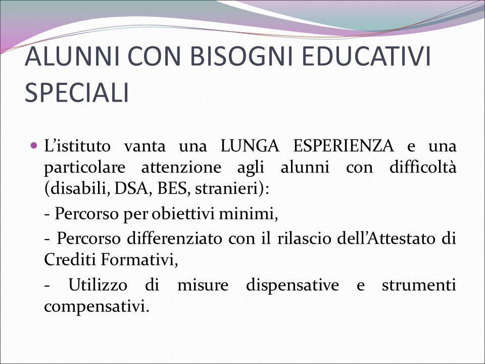 ALUNNI CON BISOGNI EDUCATIVI SPECIALI L'istituto vanta una LUNGA ESPERIENZA e una particolare attenzione agli alunni con difficoltà (disabili, DSA, BE