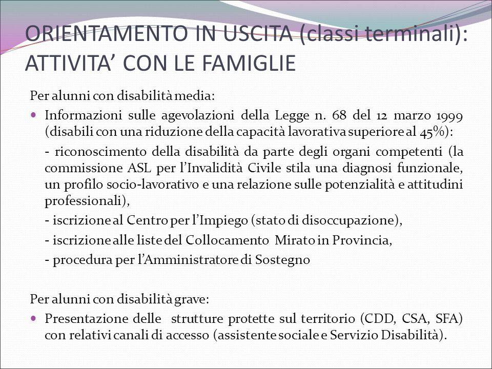 ORIENTAMENTO IN USCITA (classi terminali): ATTIVITA' CON LE FAMIGLIE Per alunni con disabilità media: Informazioni sulle agevolazioni della Legge n. 6