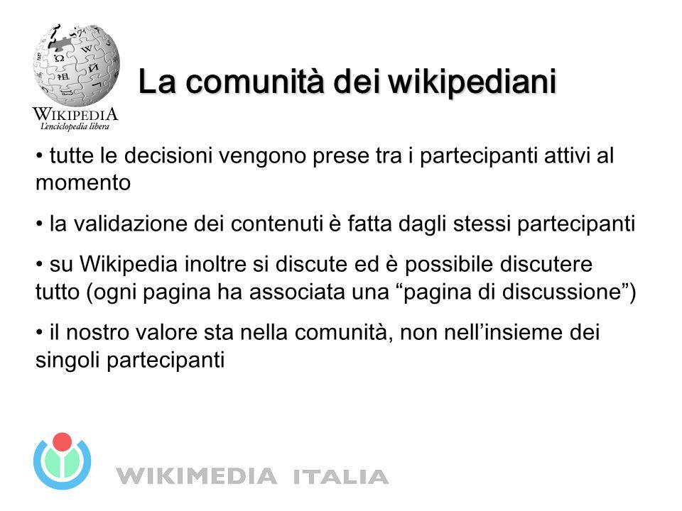 La comunità dei wikipediani tutte le decisioni vengono prese tra i partecipanti attivi al momento la validazione dei contenuti è fatta dagli stessi pa