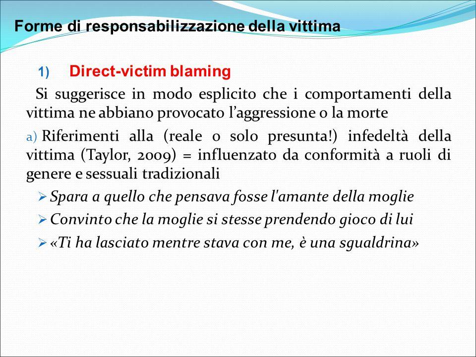 1) Direct-victim blaming Si suggerisce in modo esplicito che i comportamenti della vittima ne abbiano provocato l'aggressione o la morte a) Riferiment