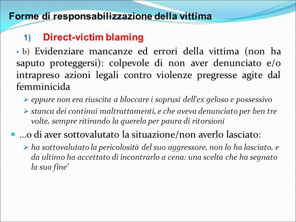 1) Direct-victim blaming b) Evidenziare mancanze ed errori della vittima (non ha saputo proteggersi): colpevole di non aver denunciato e/o intrapreso
