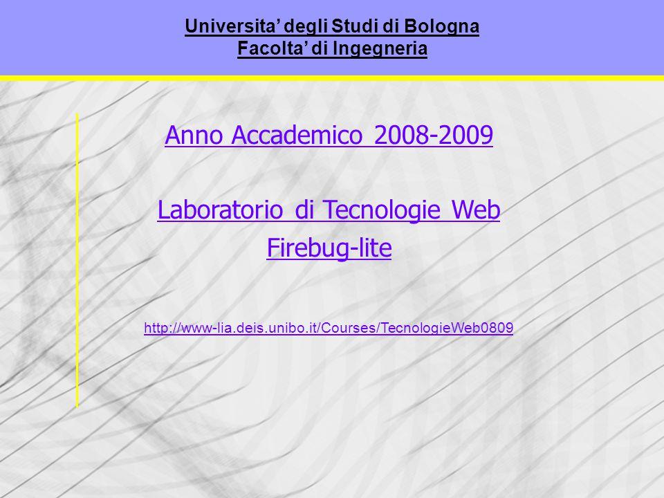|Tecnologie Web L-A Anno Accademico 2008-2009 Laboratorio di Tecnologie Web Firebug-lite http://www-lia.deis.unibo.it/Courses/TecnologieWeb0809 Universita' degli Studi di Bologna Facolta' di Ingegneria