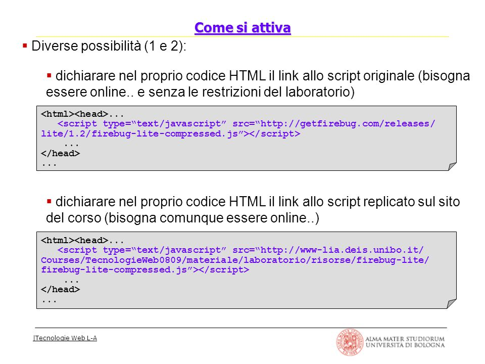 |Tecnologie Web L-A  Diverse possibilità (1 e 2):  dichiarare nel proprio codice HTML il link allo script originale (bisogna essere online..