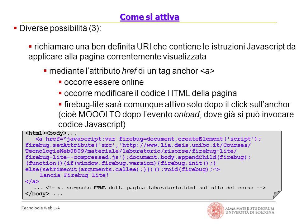 |Tecnologie Web L-A  Diverse possibilità (3):  richiamare una ben definita URI che contiene le istruzioni Javascript da applicare alla pagina corren