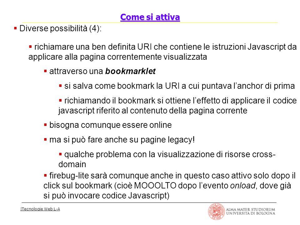 |Tecnologie Web L-A  Diverse possibilità (4):  richiamare una ben definita URI che contiene le istruzioni Javascript da applicare alla pagina corren