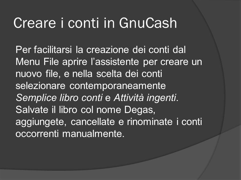 Creare i conti in GnuCash Per facilitarsi la creazione dei conti dal Menu File aprire l'assistente per creare un nuovo file, e nella scelta dei conti selezionare contemporaneamente Semplice libro conti e Attività ingenti.