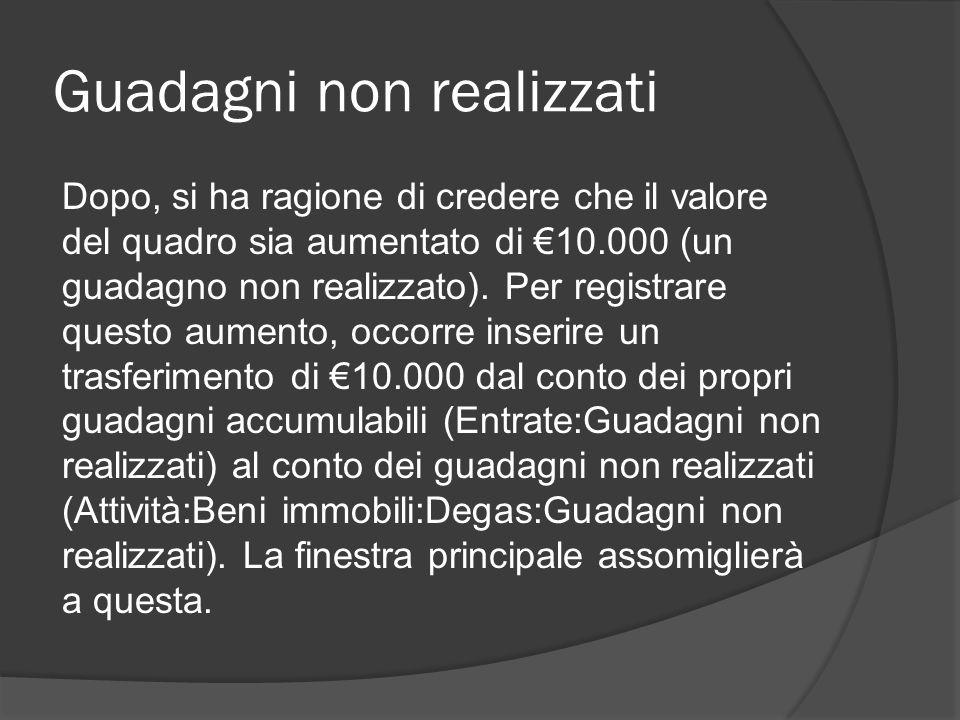 Guadagni non realizzati Dopo, si ha ragione di credere che il valore del quadro sia aumentato di €10.000 (un guadagno non realizzato).