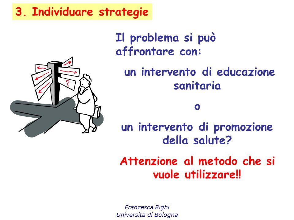 3. Individuare strategie Il problema si può affrontare con: un intervento di educazione sanitaria o un intervento di promozione della salute? Attenzio