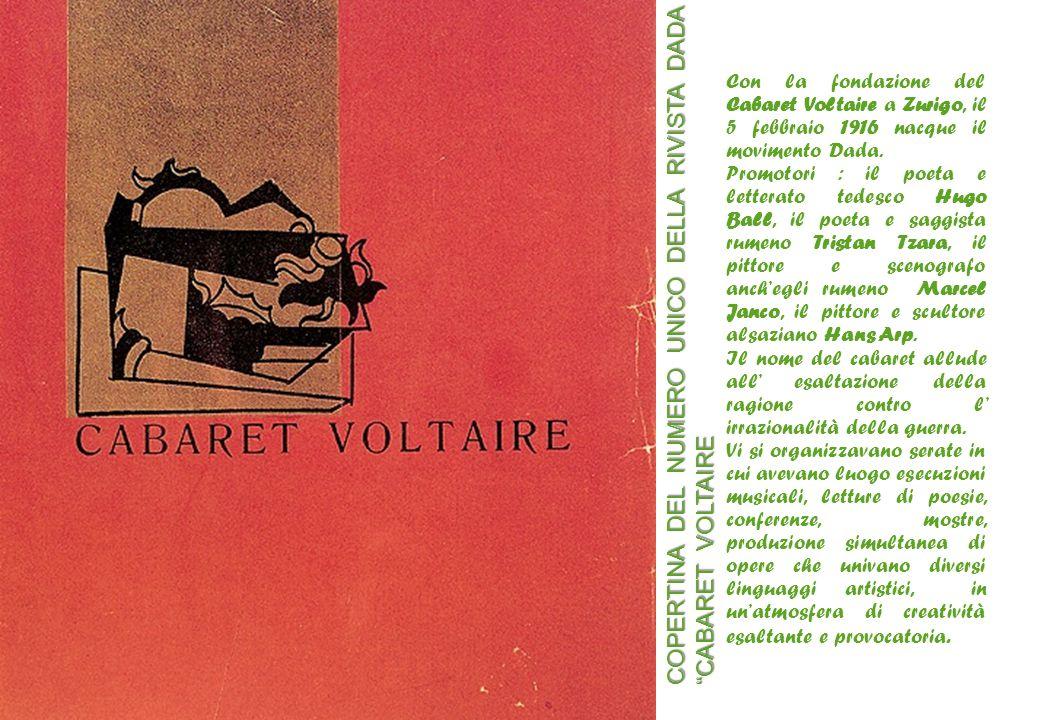 Jean Hans ARPH Con la fondazione del Cabaret Voltaire a Zurigo, il 5 febbraio 1916 nacque il movimento Dada. Promotori : il poeta e letterato tedesco