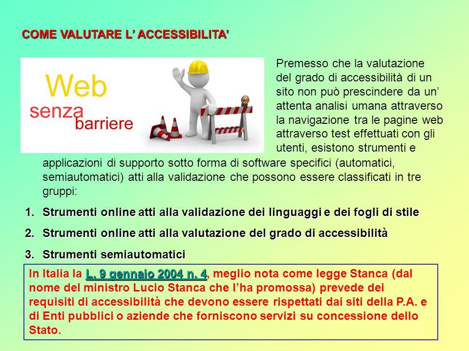 RECENSIONE DA PARTE DI ESPERTI DEL SETTORE E' naturalmente possibile far valutare l'usabilità e l'accessibilità del proprio sito, gratuitamente o a pagamento, da esperti del settore.