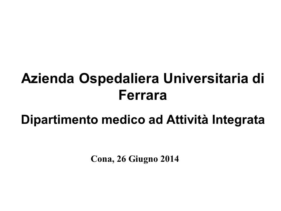 Azienda Ospedaliera Universitaria di Ferrara Dipartimento medico ad Attività Integrata Cona, 26 Giugno 2014