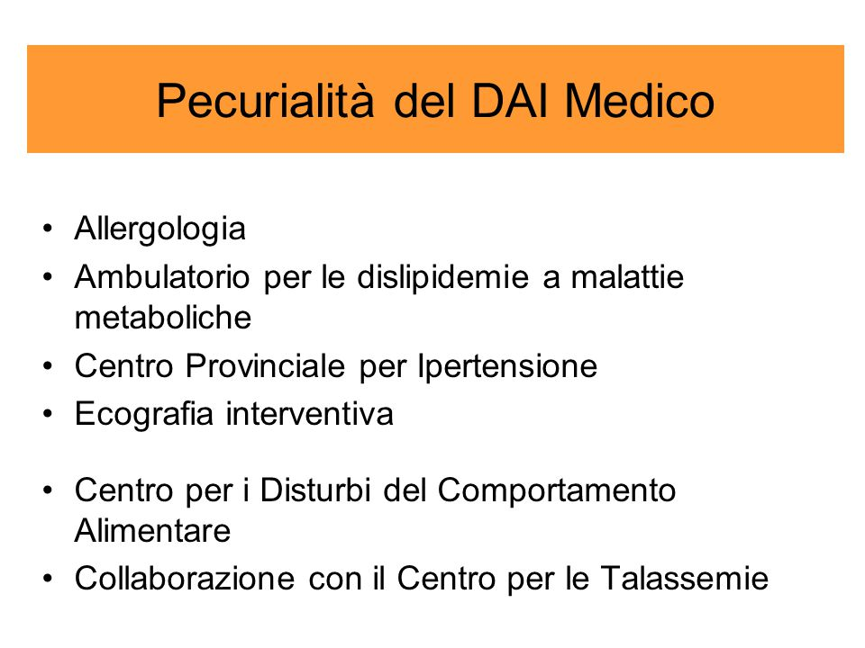 Pecurialità del DAI Medico Allergologia Ambulatorio per le dislipidemie a malattie metaboliche Centro Provinciale per Ipertensione Ecografia interventiva Centro per i Disturbi del Comportamento Alimentare Collaborazione con il Centro per le Talassemie