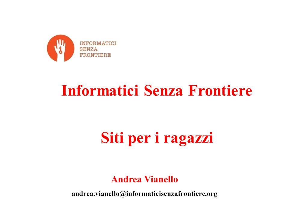 Informatici Senza Frontiere Siti per i ragazzi Andrea Vianello andrea.vianello@informaticisenzafrontiere.org