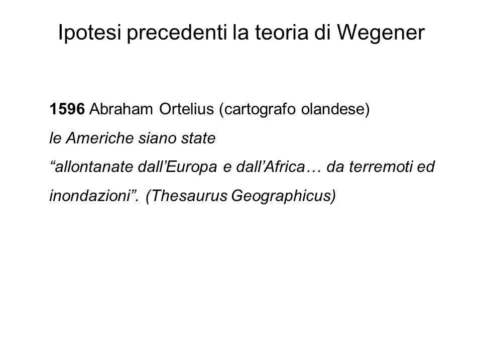 """1596 Abraham Ortelius (cartografo olandese) le Americhe siano state """"allontanate dall'Europa e dall'Africa… da terremoti ed inondazioni"""". (Thesaurus G"""