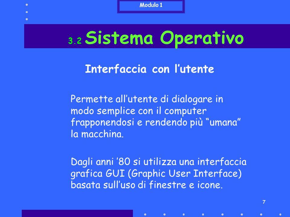 8 3.2 Sistema Operativo GUI Simboli (Icone) Comandi (Menu a tendina) Uniformità nella presentazione dei programmi applicativi Facilità di comprensione attraverso Modulo 1