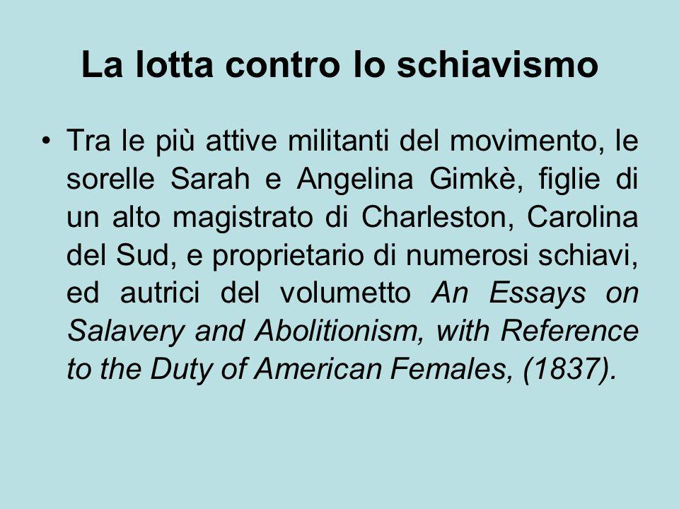 La lotta contro lo schiavismo Tra le più attive militanti del movimento, le sorelle Sarah e Angelina Gimkè, figlie di un alto magistrato di Charleston
