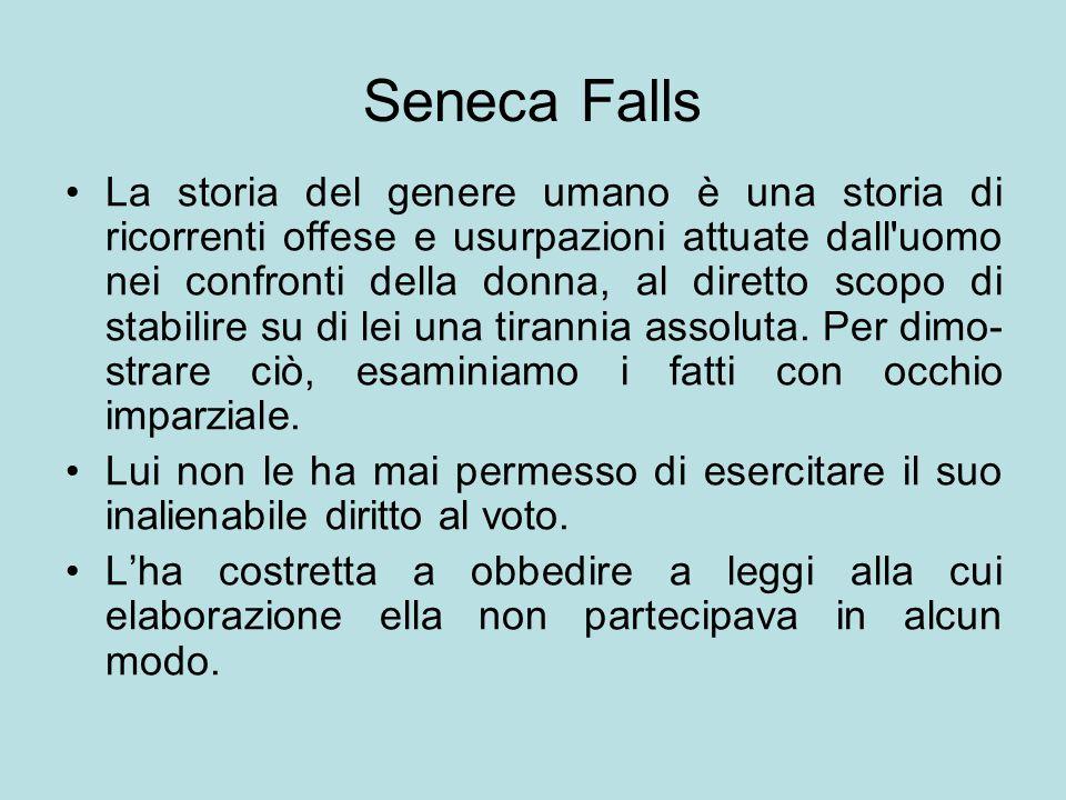 Seneca Falls La storia del genere umano è una storia di ricorrenti offese e usurpazioni attuate dall'uomo nei confronti della donna, al diretto scopo