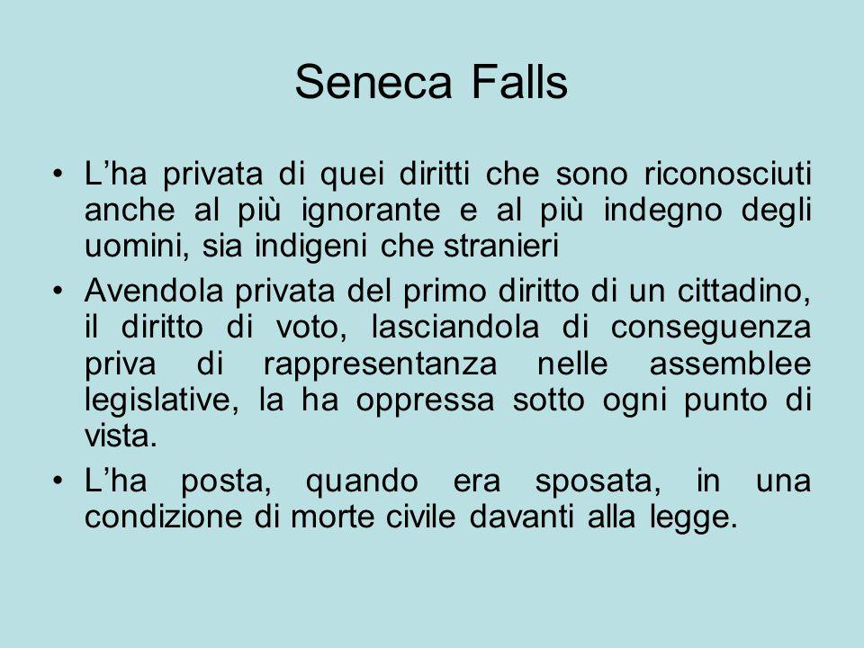 Seneca Falls L'ha privata di quei diritti che sono riconosciuti anche al più ignorante e al più indegno degli uomini, sia indigeni che stranieri Avend