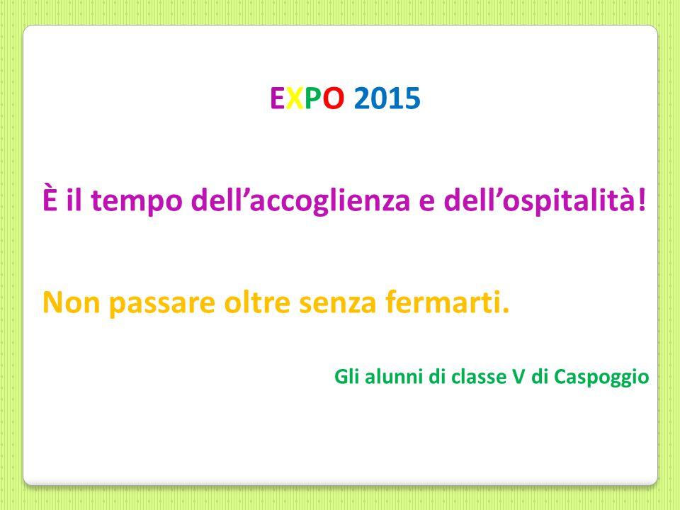 EXPO 2015 È il tempo dell'accoglienza e dell'ospitalità.