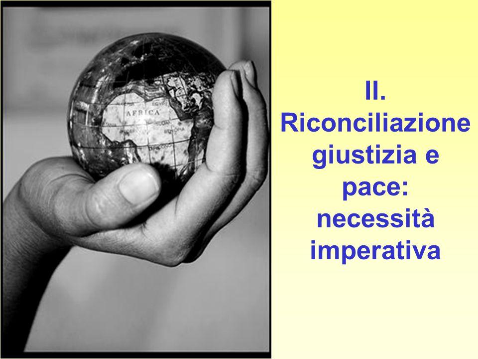 II. Riconciliazione giustizia e pace: necessità imperativa