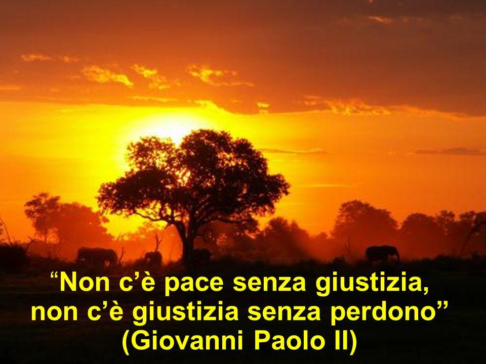 """""""Non c'è pace senza giustizia, non c'è giustizia senza perdono"""" (Giovanni Paolo II)"""