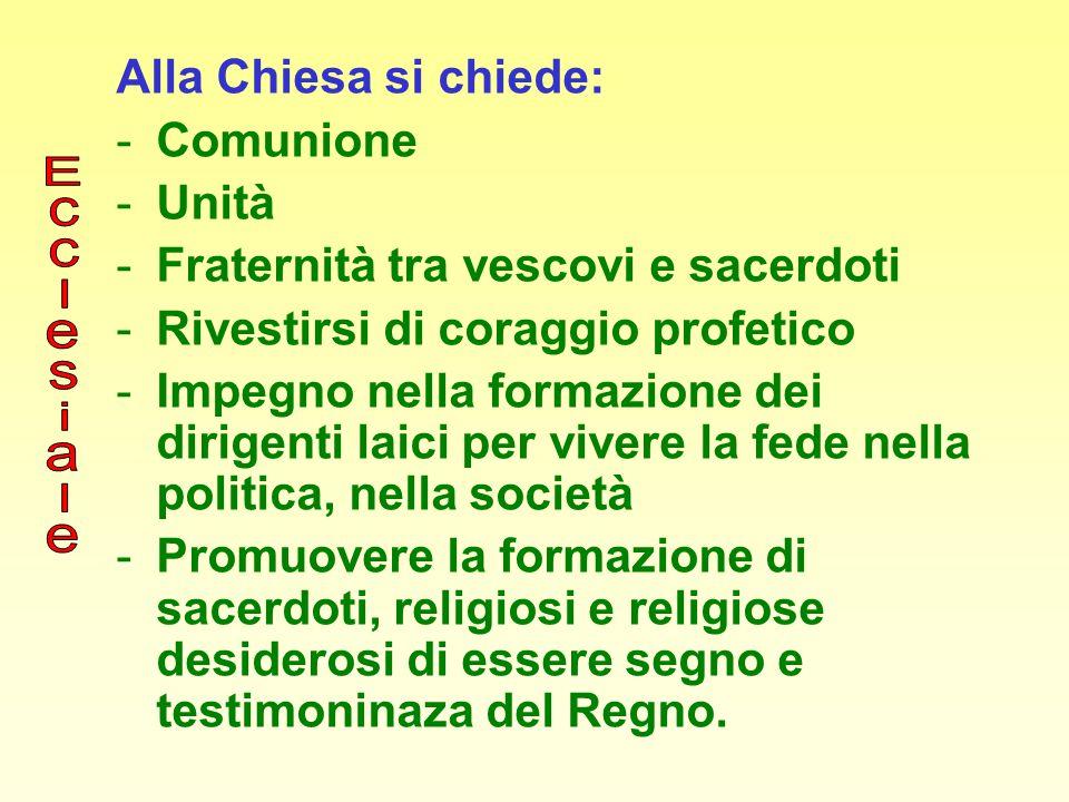 Alla Chiesa si chiede: -Comunione -Unità -Fraternità tra vescovi e sacerdoti -Rivestirsi di coraggio profetico -Impegno nella formazione dei dirigenti